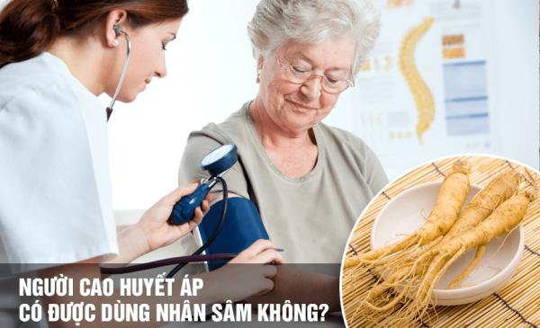 Cao huyết áp uống sâm được không?